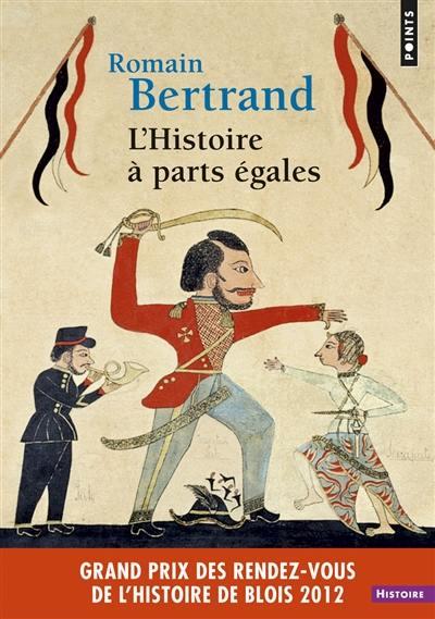 L'histoire à parts égales : récits d'une rencontre Orient-Occident (XVIe-XVIIe siècle)