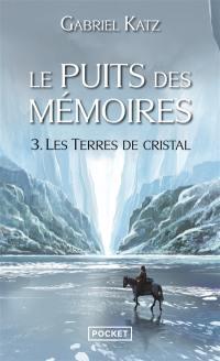 Le puits des mémoires. Volume 3, Les terres de cristal