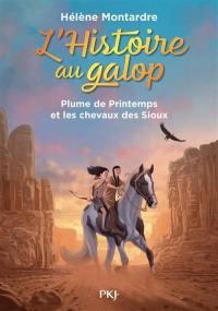 L'histoire au galop. Vol. 3. Plume de Printemps et les chevaux des Sioux