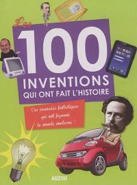 Les 100 inventions qui ont fait l'histoire : ces avancées fantastiques qui ont façonné le monde moderne !