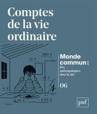Monde commun : des anthropologues dans la cité. n° 6, Comptes de la vie ordinaire