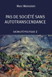 Sacralité politique. Volume 2, Pas de société sans autotranscendance