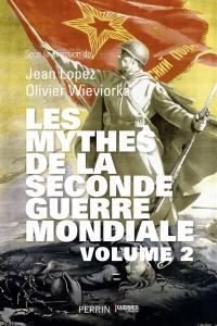 Les mythes de la Seconde Guerre mondiale. Volume 2,