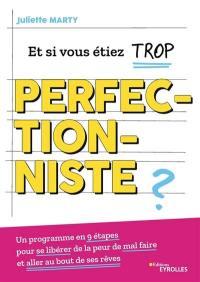 Et si vous étiez trop perfectionniste ?