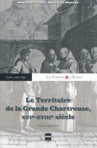 Le territoire de la Grande Chartreuse, XVIe-XVIIIe siècle : montagne sacrée, montagne profane