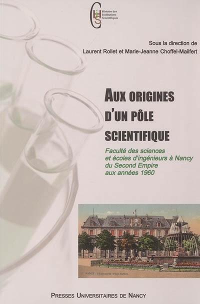 Aux origines d'un pôle scientifique : faculté des sciences et écoles d'ingénieurs à Nancy du second Empire aux années 1960