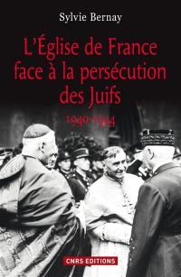 L'Eglise de France face à la persécution des Juifs, 1940-1944