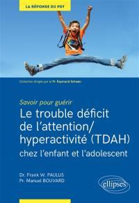Le trouble déficit de l'attention-hyperactivité (TDAH) chez l'enfant et l'adolescent