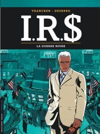 IRS. Vol. 8. La guerre noire
