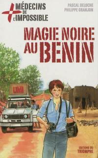 Médecins de l'impossible. Volume 7, Magie noire au Bénin