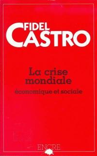 La Crise économique et sociale du monde : Ses retombées dans les pays sous-développés, ses sombres perspectives et la nécessité de lutter si nous voulons survivre