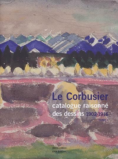 Le Corbusier. Volume 1, Années de formation et premiers voyages, 1902-1916