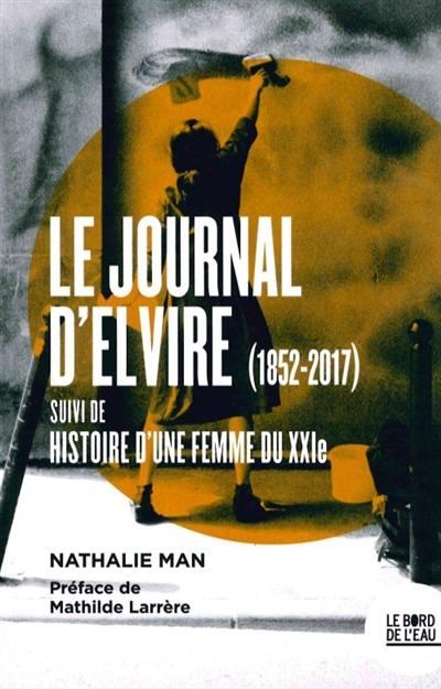 Le journal d'Elvire (1852-2017); Suivi de Histoire d'une femme du XXIe