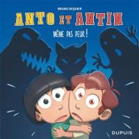 Anto et Antin. Volume 1, Même pas peur !