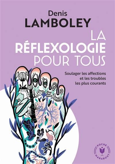 La réflexologie pour tous : soulager les affections et les troubles les plus courants