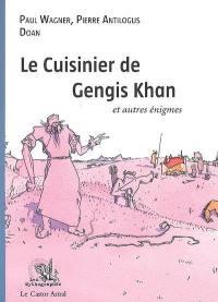 Le cuisinier de Gengis Khan et autres énigmes...