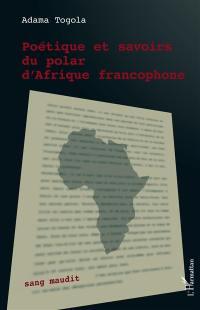 Poétique et savoirs du polar d'Afrique francophone