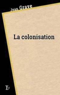 La colonisation. Suivi de Massacre d'Ambiky