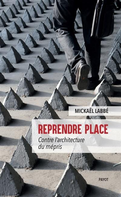 Reprendre place : contre l'architecture du mépris