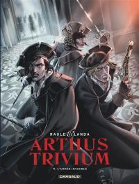 Arthus Trivium. Volume 4, L'armée invisible