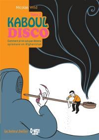 Kaboul disco. Vol. 2. Comment je ne suis pas devenu opiomane en Afghanistan