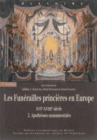 Les funérailles princières en Europe, XVIe-XVIIIe siècle. Volume 2, Apothéoses monumentales