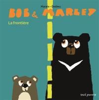Bob & Marley, La frontière