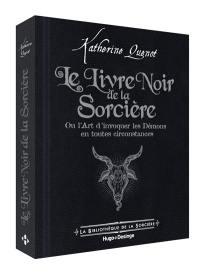 Le livre noir de la sorcière ou L'art d'invoquer les démons en toutes circonstances