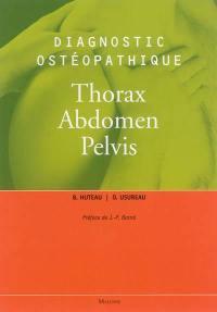 Diagnostic ostéopathique. Volume 3, Thorax, abdomen, pelvis