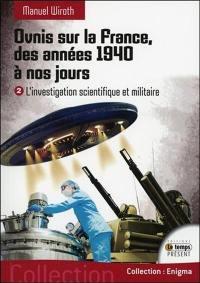 Ovnis sur la France, des années 1940 à nos jours. Volume 2, L'investigation scientifique et militaire