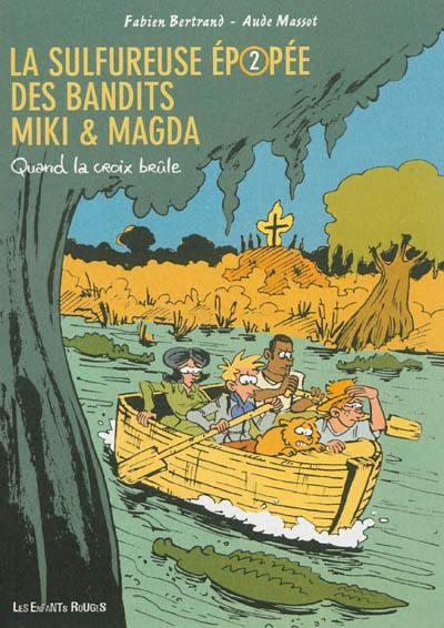 La sulfureuse épopée des bandits Miki & Magda. Vol. 2. Quand la croix brûle