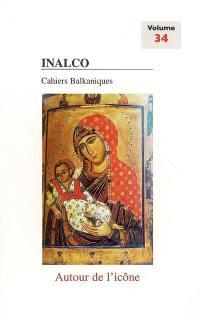 Cahiers balkaniques. n° 34, Autour de l'icône
