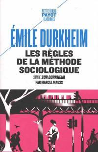 Les règles de la méthode sociologique. Suivi de Sur Durkheim