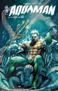 Aquaman. Volume 3, La mort du roi