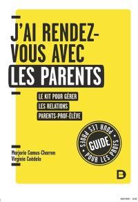 J'ai rendez-vous avec les parents : le kit pour gérer les relations parents-prof-élève