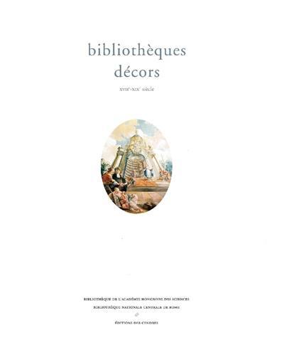 Bibliothèques décors : XVIIe-XIXe siècle