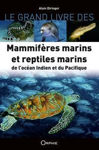 Le grand livre des mammifères marins et reptiles marins de l'océan Indien et du Pacifique