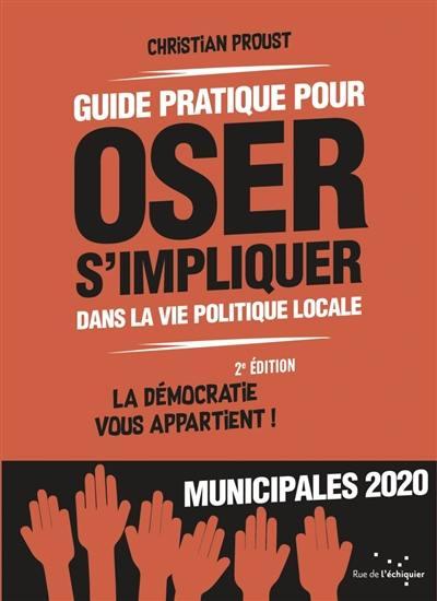 Guide pratique pour oser s'impliquer dans la vie politique locale : la démocratie vous appartient ! : municipales 2020