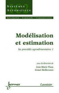 Les procédés agroalimentaires. Volume 1, Modélisation et estimation