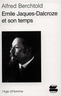 Emile Jaques-Dalcroze et son temps