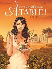 Châteaux Bordeaux à table !. Volume 1, Le chef