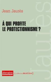 A qui profite le protectionnisme ?