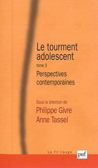 Le tourment adolescent. Volume 3, Perspectives contemporaines