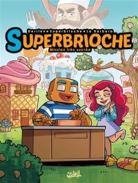 Superbrioche. Volume 1, Mission très sucrée