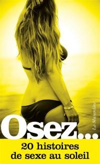 Osez... 20 histoires de sexe au soleil