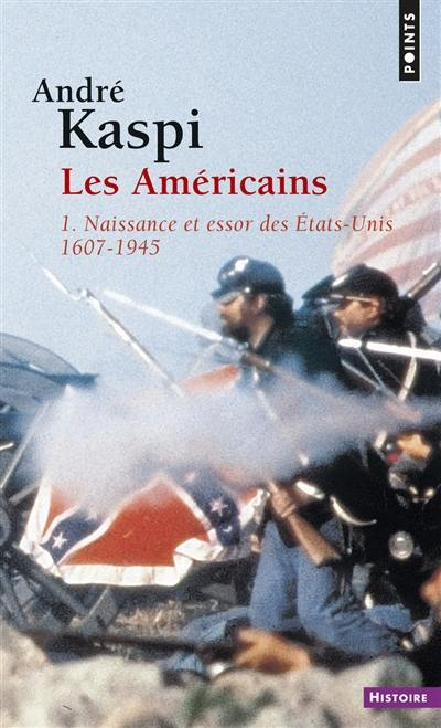Les Américains. Volume 1, Naissance et essor des Etats-Unis (1607-1945)