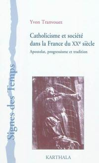 Catholicisme et société dans la France du XXe siècle : apostolat, progressisme et tradition