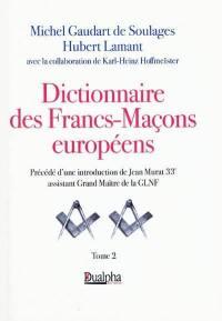 Dictionnaire des francs-maçons européens. Volume 2,