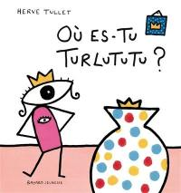 Où es-tu Turlututu ?