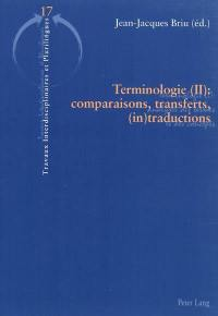 Terminologie. Volume 2, Comparaisons, transferts, (in)traductions